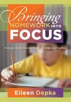 Bringing Homework Into Focus ebook by Eileen Depka