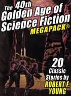 The 40th Golden Age of Science Fiction MEGAPACK®: Robert F. Young (vol. 1) ebook by Robert F. Young