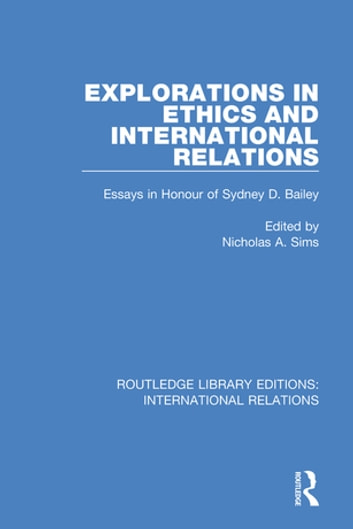 Explorations in Ethics and International Relations - Essays in Honour of Sydney Bailey ebook by