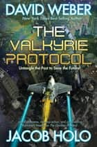 The Valkyrie Protocol ebook by David Weber, Jacob Holo