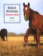 Backyard Horsekeeping ebook by Joan Fry