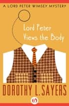 Lord Peter Views the Body ebook by Dorothy L. Sayers