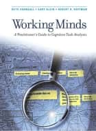 Working Minds - A Practitioner's Guide to Cognitive Task Analysis ebook by Beth Crandall, Robert R. Hoffman, Gary A. Klein