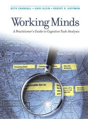 Working Minds - A Practitioner's Guide to Cognitive Task Analysis ebook by Beth Crandall,Gary Klein,Robert R. Hoffman