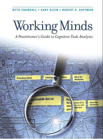 Working Minds - A Practitioner's Guide to Cognitive Task Analysis ebook by Beth Crandall,Robert R. Hoffman,Gary A. Klein