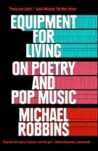 Equipment for Living - On Poetry and Pop Music ebook by Michael Robbins