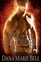 Eye of the Beholder ebook by Dana Marie Bell