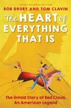 The Heart of Everything That Is ebook by Bob Drury,Tom Clavin,Kate Waters