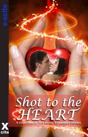 Shot to the Heart - A collection of five erotic stories ebook by Janine Ashbless,J. Manx,Sue Williams,Elizabeth Cage,Charlotte Stein