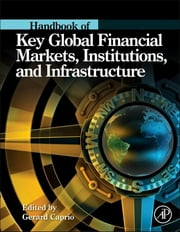 Handbook of Key Global Financial Markets, Institutions, and Infrastructure ebook by Gerard Caprio