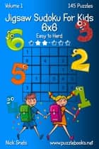 Jigsaw Sudoku for Kids 6x6 - Easy to Hard - Volume 1 - 145 Puzzles ebook by Nick Snels