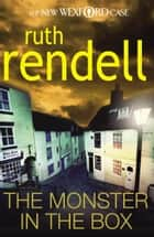The Monster in the Box - (A Wexford Case) eBook by Ruth Rendell