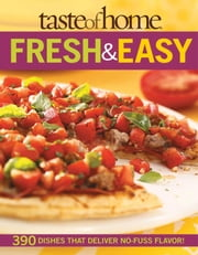Taste of Home: Fresh & Easy - 390 Dishes That Deliver No Fuss Flavor! ebook by Taste Of Home