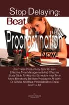 Stop Delaying: Beat Procrastination Now! ebook by Janis A. Reyes