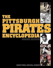 The Pittsburgh Pirates Encyclopedia - Second Edition ebook by David Finoli,Bill Ranier