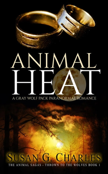 Animal Heat: A Gray Wolf Pack Paranormal Romance - The Animal Sagas, #1 ebook by Susan G. Charles