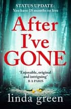 After I've Gone - The emotionally gripping thriller from a no1 bestselling author ebook by Linda Green