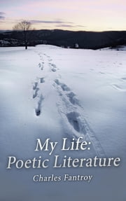 My Life - Poetic Literature ebook by Charles Leon Fantroy Jr.