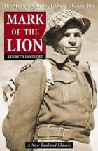 Mark of the Lion: the Story of Charles Upham VC & Bar ebook by Kenneth Sandford