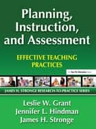 Planning, Instruction, and Assessment ebook by Leslie Grant,Jennifer Hindman,James Stronge