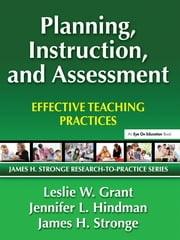 Planning, Instruction, and Assessment - Effective Teaching Practices ebook by Leslie Grant,Jennifer Hindman,James Stronge