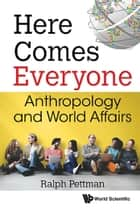 Here Comes Everyone - Anthropology and World Affairs ebook by Ralph Pettman
