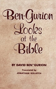 BEN-GURION LOOKS AT THE BIBLE ebook by JONATHAN KOLATCH,DAVID BEN-GURION