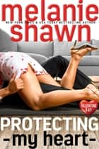 Protecting My Heart ebook by Melanie Shawn