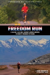 Freedom Run - A 100-Day, 3,452-Mile Journey Across America to Benefit Wounded Veterans ebook by Jamie Summerlin