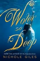 Water So Deep - Water So Deep, #1 ebook by Nichole Giles