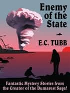 Enemy of the State: Fantastic Mystery Stories ebook by E.C. Tubb, Philip Harbottle