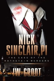 Nick Sinclair, PI - The Case of the Rothstein Murders ebook by Jw Grodt