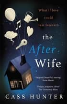 The After Wife - a moving and emotional story about a family keeping a big secret ebook by Cass Hunter