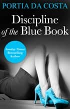 Discipline of the Blue Book (Mills & Boon Spice Briefs) (3 Colors Sexy, Book 1) ebook by Portia Da Costa