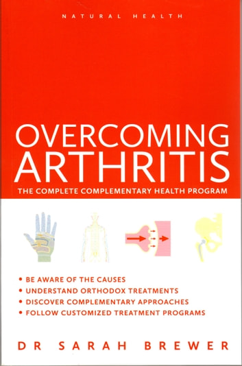 Overcoming Arthritis - The Complete Complementary Health Program ebook by Sarah Brewer