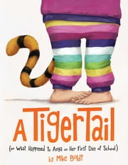 A Tiger Tail - (Or What Happened to Anya on Her First Day of School) ebook by Mike Boldt,Mike Boldt