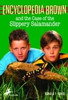 Encyclopedia Brown and the Case of the Slippery Salamander ebook by Donald J. Sobol,Warren Chang