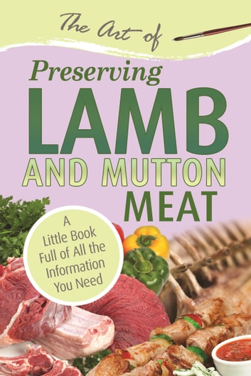 The Art of Preserving Lamb & Mutton: A Little Book Full of All the Information You Need ebook by Atlantic Publishing Group Atlantic Publishing Group