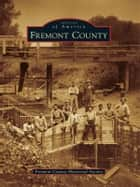 Fremont County ebook by Fremont County Historical Society