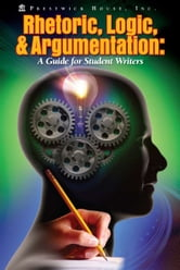 Rhetoric, Logic, And Argumentation - A Guide For Student Writers ebook by Magedah Shabo