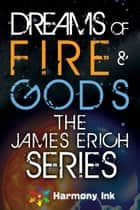 Dreams of Fire and Gods ebook by James Erich