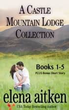 A Castle Mountain Lodge Collection ebook by Elena Aitken