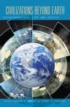 Civilizations Beyond Earth - Extraterrestrial Life and Society eBook by Douglas A. Vakoch, Albert A. Harrison†