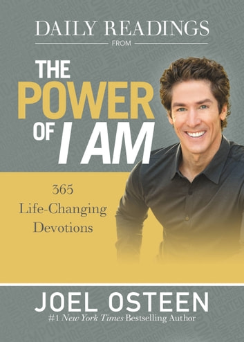 Daily Readings from The Power of I Am - 365 Life-Changing Devotions ebook by Joel Osteen