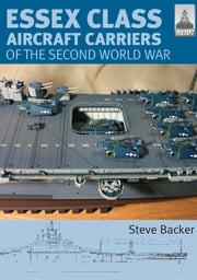Essex Class Aircraft Carriers of the Second World War ebook by Steve Backer