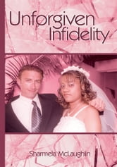 Unforgiven Infidelity ebook by Sharmela McLaughlin