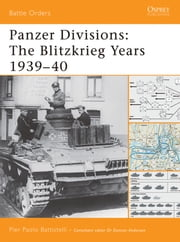 Panzer Divisions - The Blitzkrieg Years 1939–40 ebook by Pier Paolo Battistelli