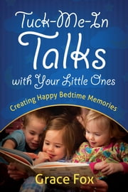 Tuck-Me-In Talks with Your Little Ones - Creating Happy Bedtime Memories ebook by Grace Fox