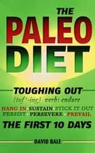The Paleo Diet - Toughing Out The First 10 Days, #3 ebook by David Bale