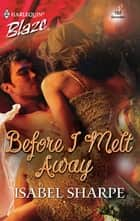 Before I Melt Away ebook by Isabel Sharpe
